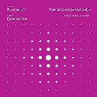 E-booki, SamoDzielna kobieta. O dojrzewaniu do zmian - Anna Czarnecka, Jacek Santorski