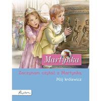 Książki dla dzieci, Martynka Mój królewicz Zaczynam czytać z Martynką - Dostawa 0 zł (opr. kartonowa)