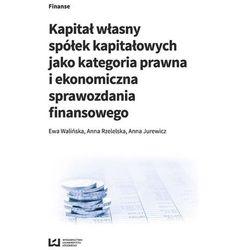 Kapitał własny spółek kapitałowych jako kategoria prawna i ekonomiczna sprawozdania finansowego (opr. miękka)