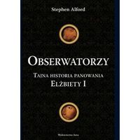 Historia, Obserwatorzy. Tajna historia panowania Elżbiety I (opr. twarda)