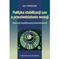 Biblioteka biznesu, POLITYKA STABILIZACJI CEN A PRZECIWDZIAŁANIE RECESJI DYLEMATY WSPÓŁCZESNEJ MAKROEKONOMII (opr. kartonowa)