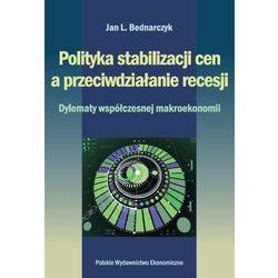 POLITYKA STABILIZACJI CEN A PRZECIWDZIAŁANIE RECESJI DYLEMATY WSPÓŁCZESNEJ MAKROEKONOMII (opr. kartonowa)