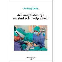 Książki medyczne, JAK UCZYĆ CHIRURGII NA STUDIACH MEDYCZNYCH (opr. miękka)