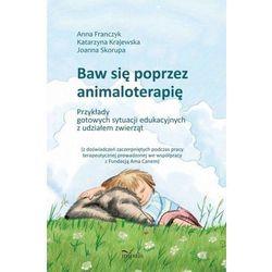 Baw się poprzez animaloterapię - Katarzyna Krajewska, Anna Franczyk, Joanna Skorupa