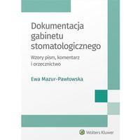 Książki prawnicze i akty prawne, Dokumentacja gabinetu stomatologicznego - Ewa Mazur-Pawłowska (opr. miękka)
