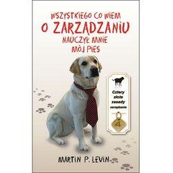 Wszystkiego co wiem o zarządzaniu nauczył mnie mój pies (opr. twarda)