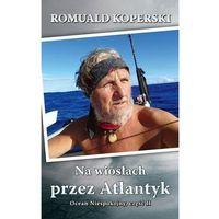 Przewodniki turystyczne, Na wiosłach przez Atlantyk. Ocean Niespokojny cz.2 (opr. twarda)