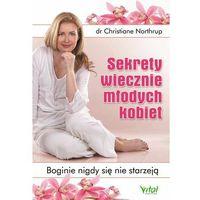Książki medyczne, Sekrety wiecznie młodych kobiet. Boginie nigdy się nie starzeją - Christiane Northrup (opr. miękka)
