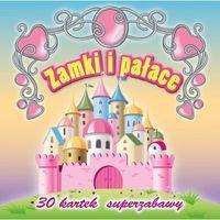 Książki dla dzieci, 30 kartek superzabawy. Zamki i pałace (opr. broszurowa)