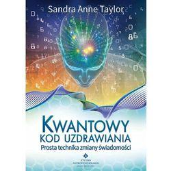 Kwantowy kod uzdrawiania. Prosta technika zmiany świadomości - Sandra Anne Taylor (opr. miękka)