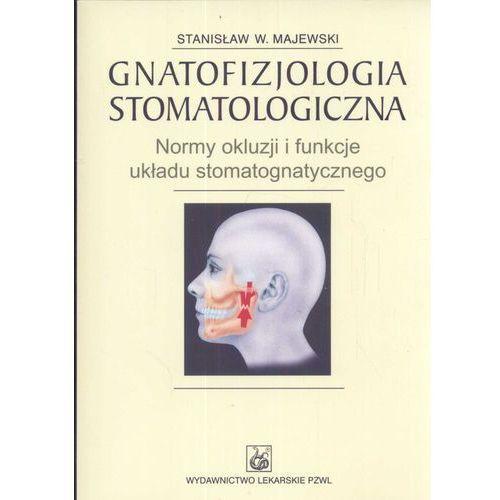 Książki medyczne, GNATOFIZJOLOGIA STOMATOLOGICZNA NORMY OKLUZJI I FUNKCJE UKŁADU STOMATOGNATYCZNEGO (opr. broszurowa)