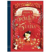Książki dla dzieci, Dawno, dawno temu... Piękne opowieści dla 5-latka - Praca zbiorowa (opr. broszurowa)