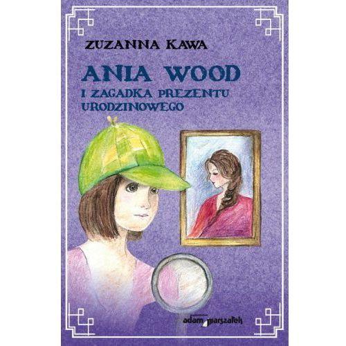 Książki dla dzieci, Ania Wood i zagadka prezentu urodzinowego (opr. twarda)