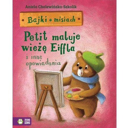 Książki dla dzieci, Bajki o misiach cz.4 Petit maluje wieżę Eiffla (opr. twarda)