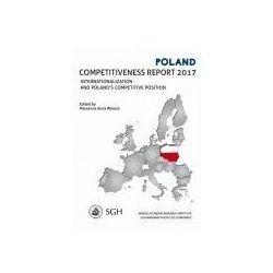 Polska. Raport o konkurencyjności 2017. Umiędzynarodowienie Polskiej gospodarki a pozycja konkurencyjna - Marzenna A. Weresa (PDF)