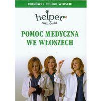 Książki do nauki języka, Pomoc medyczna we Włoszech. Helper. Rozmówki polsko-włoskie (opr. kartonowa)