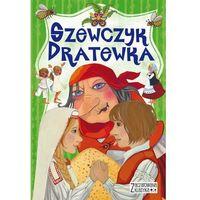 Książki dla dzieci, Zaczarowana klasyka Szewczyk Dratewka (opr. twarda)