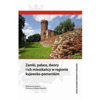 E-booki, Zamki, pałace, dwory i ich mieszkańcy w regionie kujawsko-pomorskim