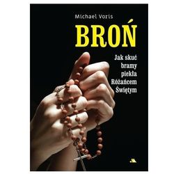 BROŃ Jak skutecznie skuć bramy piekła Różańcem Świętym - Michael Voris - książka (opr. miękka)