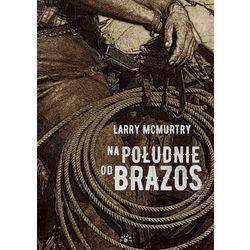 Na południe od Brazos - Larry McMurtry DARMOWA DOSTAWA KIOSK RUCHU (opr. twarda)