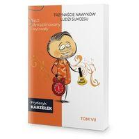Biblioteka biznesu, 13 Nawyków Ludzi Sukcesu – Tom VII – Bądź zdyscyplinowany i wytrwały - Fryderyk Karzełek