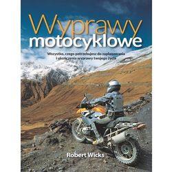 Wyprawy motocyklowe Wszystko czego potrzebujesz ... (opr. broszurowa)