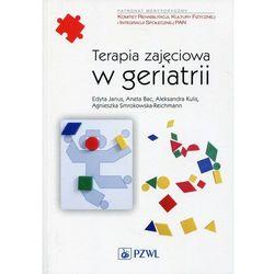 Terapia zajęciowa w geriatrii - Janus Edyta, Bac Aneta, Kulis Aleksandra, Smrokowska-Reichmann Agnieszka (opr. miękka)
