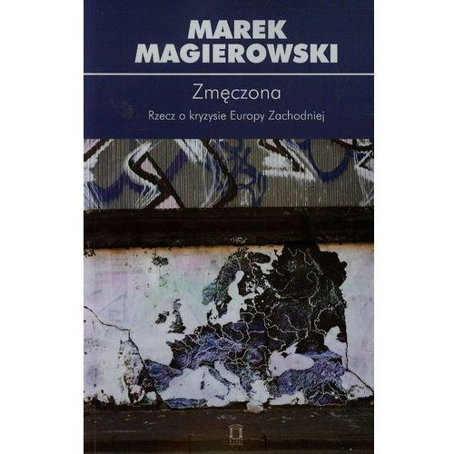 Politologia, Zmęczona. Rzecz o kryzysie Europy Zachodniej (opr. miękka)