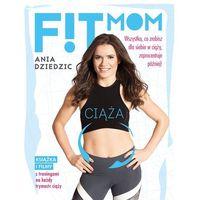 Książki o zdrowiu, medycynie i urodzie, Fit Mom. Ciąża - ANIA DZIEDZIC (opr. broszurowa)