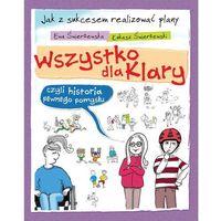 Książki dla dzieci, Wszystko dla Klary czyli historia pewnego pomysłu - Ewa Świerżewska (opr. miękka)