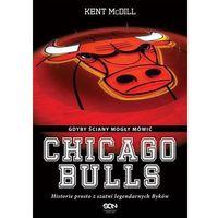 Książki sportowe, Chicago Bulls. Gdyby ściany mogły mówić - Kent McDill (opr. twarda)