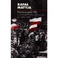 Historia, Państwowość PRL w polskiej refleksji politycznej lat 1956-1980 - Rafał Matyja