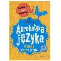 Książki dla dzieci, Akrobatyka języka. Trening Mistrza Języka GREG (opr. miękka)