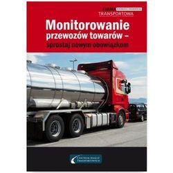Monitorowanie przewozów towarów - sprostaj nowym obowiązkom - Adam Hrycak, Cezary Młotek