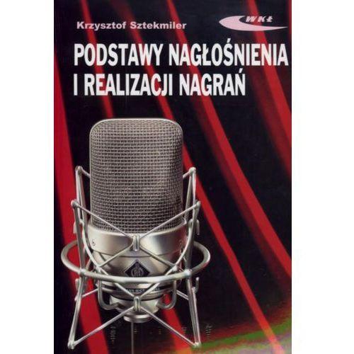 Książki o muzyce, Podstawy nagłośnienia i realizacji nagrań Podręcznik dla akustyków (opr. broszurowa)