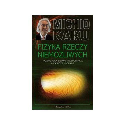 Fizyka, Fizyka rzeczy niemożliwych (opr. miękka)