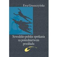 Literaturoznawstwo, Szwedzko-polskie spotkania za pośrednictwem przekładu - Wysyłka od 3,99 - porównuj ceny z wysyłką (opr. miękka)