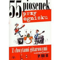55 Piosenek Przy Ognisku Z Chwytami Gitarowymi I Na Instrumenty Klawiszowe (opr. miękka)