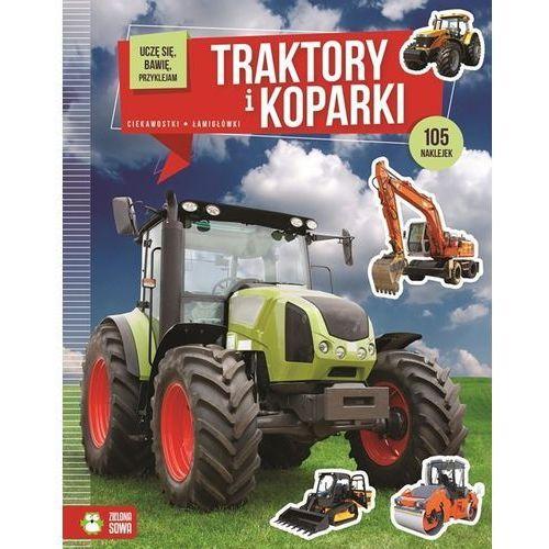 Książki dla dzieci, Uczę Się, Bawię, Przyklejam. Traktory I Koparki (opr. broszurowa)