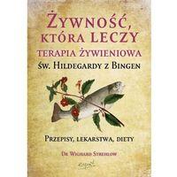 Książki kulinarne i przepisy, Żywność, która leczy. Terapia żywieniowa św. Hildegardy z Bingen (opr. miękka)