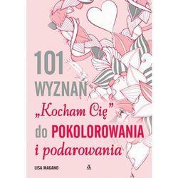 101 wyznań Kocham Cię do pokolorowania i podarowania - Magano Lisa (opr. kartonowa)