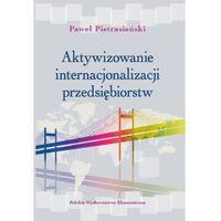 Książki o biznesie i ekonomii, Aktywizowanie internacjonalizacji przedsiębiorstw (opr. miękka)