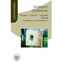 Słowo - pismo - sztuka słowa. Perspektywy antropologiczne (opr. miękka)