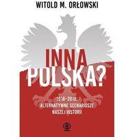 Historia, Inna Polska? 1918-2018: alternatywne scenariusze (opr. miękka)