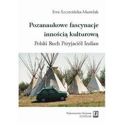 Pozanaukowe fascynacje innością kulturową. Polski Ruch Przyjaciół Indian