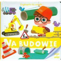 Książki dla dzieci, Encyklopedia Dla Malucha. Na budowie (opr. twarda)
