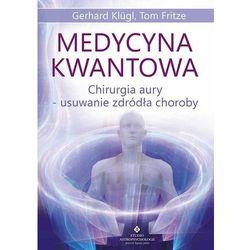 Medycyna kwantowa. Chirurgia aury - usuwanie źródła choroby - Gerhard Klugl, Tom Fritze (opr. miękka)