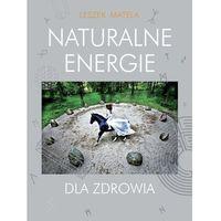 Hobby i poradniki, Naturalne energie dla zdrowia - Leszek Matela (opr. miękka)