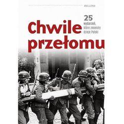 Chwile przełomu. 25 wydarzeń, które zmieniły dzieje polski (opr. twarda)