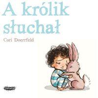 """Książki dla dzieci, Książka """"A królik słuchał"""" Wydawnictwo Mamania 9788365796868 (opr. twarda)"""